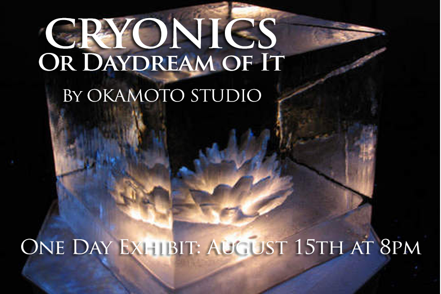 CRYONICS one day exhibit on August 15 at 8PM